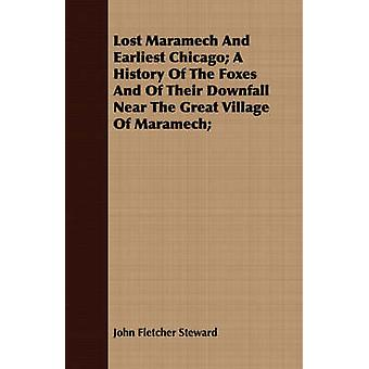 Lost Maramech And Earliest Chicago A History Of The Foxes And Of Their Downfall Near The Great Village Of Maramech by Steward & John Fletcher