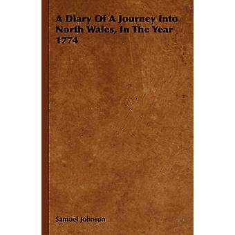 A Diary Of A Journey Into North Wales In The Year 1774 by Johnson & Samuel