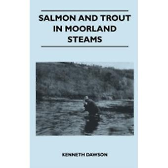 Salmon And Trout In Moorland Steams by Dawson & Kenneth