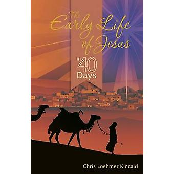 The Early Life of Jesus in 40 Days by Kincaid & Chris Loehmer