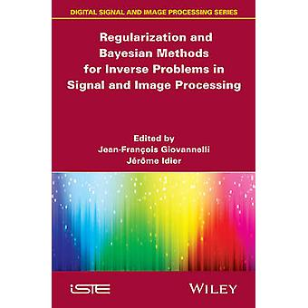 Regularization and Bayesian Methods for Inverse Problems in Signal and Image Processing by Giovannelli & JeanFrancois
