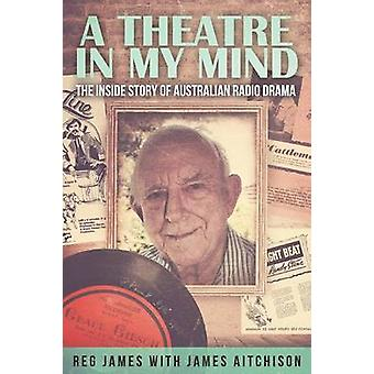 A Theatre in my Mind  the inside story of Australian radio drama by Aitchison & James