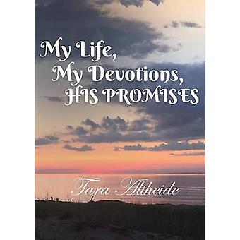 My Life My Devotions His Promises by Altheide & Tara