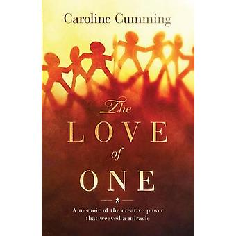 The Love of One A Memoir of the Creative Power that Weaved a Miracle by Cumming & Caroline