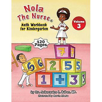 Nola The Nurse Math Workbook for Kindergarten Vol. 3 by Baker & Dr. Scharmaine L.