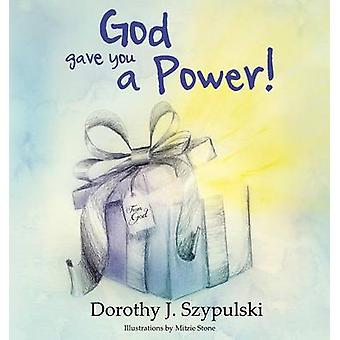 God Gave You a Power by Szypulski & Dorothy J.