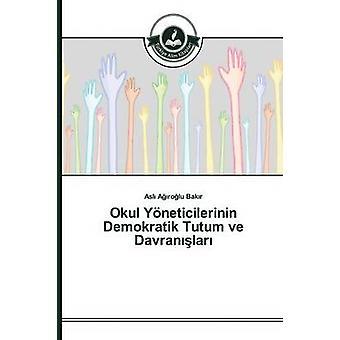 Okul Yneticilerinin Demokratik Tutum ve Davranlar by Arolu Bakr Asl