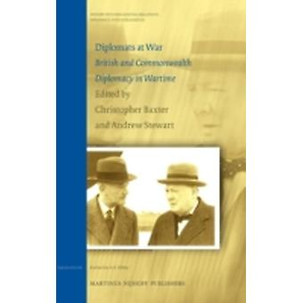 Diplomats at War. British and Commonwealth Diplomacy in Wartime by Baxter & Christopher