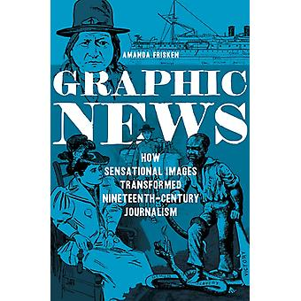 Graphic News  How Sensational Images Transformed NineteenthCentury Journalism by Amanda Frisken