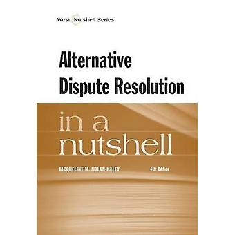Alternative Dispute Resolution in a Nutshell by Jacqueline M. Nolan-H