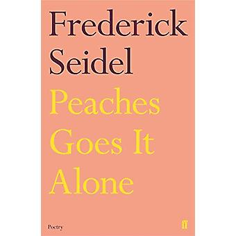 Peaches Goes It Alone by Frederick Seidel - 9780571348190 Book