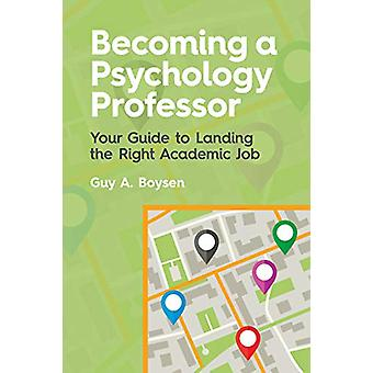 Becoming a Psychology Professor - Your Guide to Landing the Right Acad
