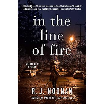 In The Line Of Fire - A Laura Mori Mystery by R. J. Noonan - 978164385