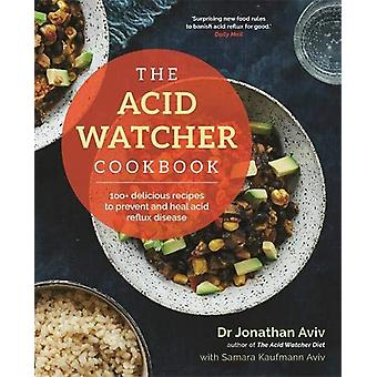 The Acid Watcher Cookbook - 100+ Delicious Recipes to Prevent and Heal