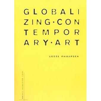 Globalizing Contemporary Art - The Art World's New Internationalism by