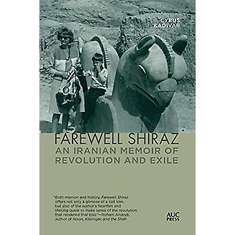Farewell Shiraz - An Iranian Memoir of Revolution and Exile by Cyrus K