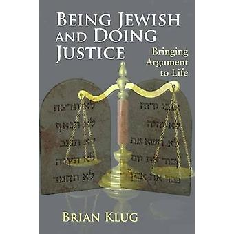 Being Jewish and Doing Justice - Bringing Argument to Life by Brian Kl
