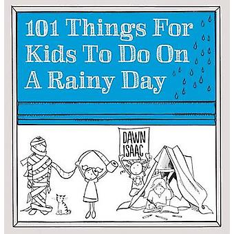 101 Things for Kids to Do on a Rainy Day by Dawn Isaac - 978177085753