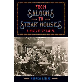 From Saloons to Steak Houses by Huse & Andrew T.