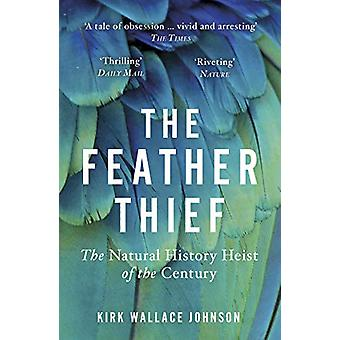 The Feather Thief - Beauty - Obsession - and the Natural History Heist