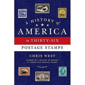 A History of America in Thirty-Six Postage Stamps by Chris West - 978