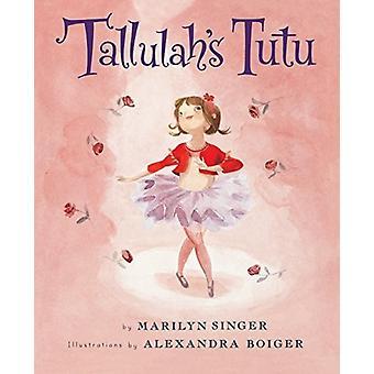 Tallulahs Tutu par Marilyn Singer et Illustré par Alexandra Boiger