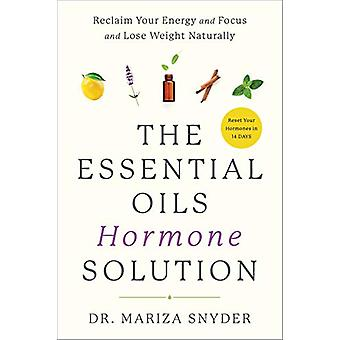 The Essential Oils Hormone Solution by Dr. Mariza Snyder - 9781635653