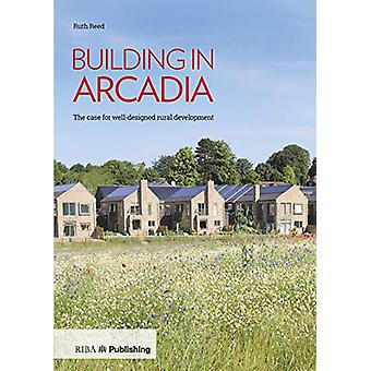 Building in Arcadia - The case for well-designed rural development by