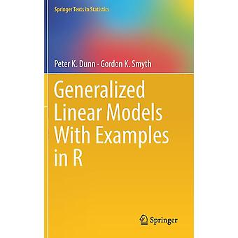 Generalized Linear Models With Examples in R par Peter K Dunn