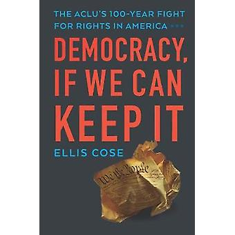 Democracy - If We Can Keep It - The Aclu's 100-Year Fight for Rights i