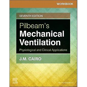 Workbook for Pilbeam's Mechanical Ventilation - Physiological and Clin
