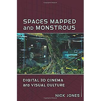 Spaces Mapped and Monstrous - Digital 3D Cinema and Visual Culture by