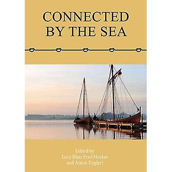 Connected by the Sea  Proceedings of the Tenth International Symposium on Boat and Ship Archaeology Denmark 2003 by Lucy Blue & Frederick M Hocker & Anton Englert