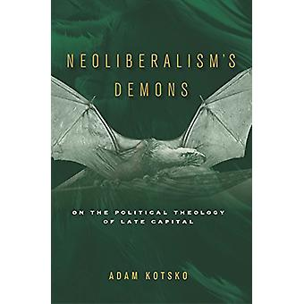 Neoliberalism's Demons - On the Political Theology of Late Capital by
