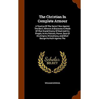 The Christian in Complete Armour - A Treatise of the Saints' War Again