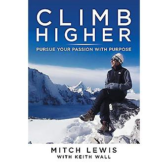 Climb Higher - Pursue Your Passion with Purpose by Mitch Lewis - 97815