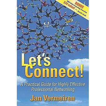 Let's Connect! - A Practical Guide for Highly Effective Professional N