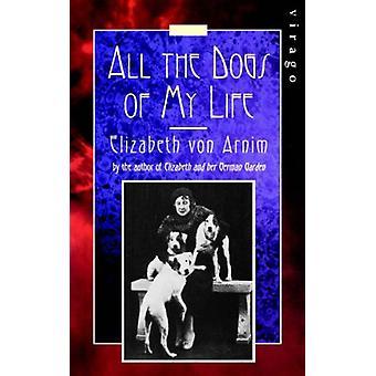 All The Dogs Of My Life - A Virago Modern Classic by Elizabeth von Arn