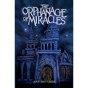 The Orphanage of Miracles by Amy Neftzger - 9781940894256 Book