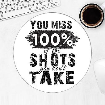 Gift Mousepad: You Miss 100% of The Shots You Don't Take Inspirational