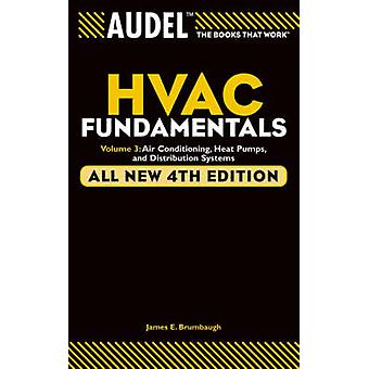 Audel HVAC Fundamentals Volume 3  Air Conditioning Heat Pumps and Distribution Systems by James E Brumbaugh
