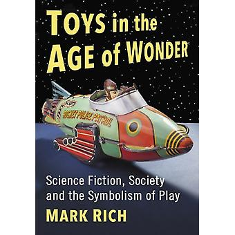 Toys in the Age of Wonder  Science Fiction Society and the Symbolism of Play by Mark Rich