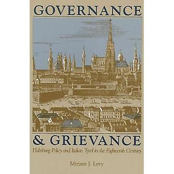 Governance and Grievance  Habsburg Policy and Italian Tyrol in the Eighteenth Century by Miriam J Levy