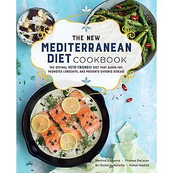 The New Mediterranean Diet Cookbook The Optimal KetoFriendly Diet that Burns Fat Promotes Longevity and Prevents Chronic Disease 16 Keto for Your Life