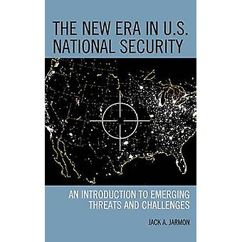 New Era in U.S. National Security by Jack A Jarmon