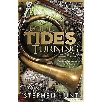 Foul Tide's Turning by Stephen Hunt - 9780575092112 Book