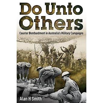 Do Unto Others - Counter Bombardment in Australia's Military Campaigns