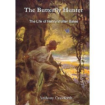 バタフライ ハンター - アンソニー Crawf によってヘンリー ・ ウォルター ・ ベイツの生活