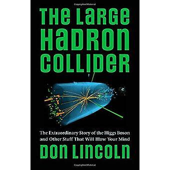 Der Large HadronCollider - die außergewöhnliche Geschichte des Higgs-Bosons