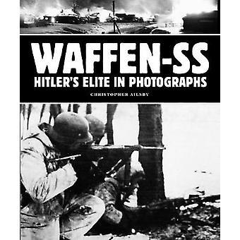 Waffen-SS - Hitler's Elite in Photographs by Christopher Ailsby - 9781
